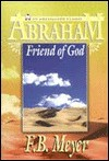 Abraham Friend of God - F.B. Meyer