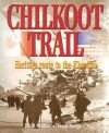 Chilkoot Trail: Heritage Route to the Klondike - David Neufeld, Frank Norris