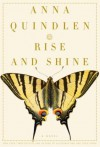 Rise and Shine: A Novel - Anna Quindlen