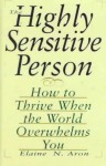 The Highly Sensitive Person: How to Thrive When the World Overwhelms You - Elaine N. Aron