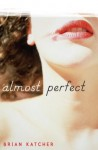 Almost Perfect - Brian Katcher