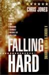 Falling Hard: A Rookie's Year in Boxing - Chris Jones