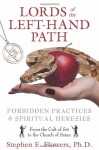 Lords of the Left-Hand Path: Forbidden Practices and Spiritual Heresies [From the Cult of Set to the Church of Satan] - Stephen E. Flowers