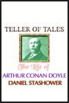 Teller of Tales: The Life of Arthur Conan Doyle - Daniel Stashower, Richard Matthews