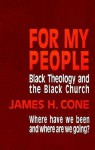 For My People: Black Theology and the Black Church - James H. Cone