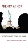 America at Risk: The Crisis of Hope, Trust, and Caring - Robert Perrucci, Carolyn Cummings Perrucci
