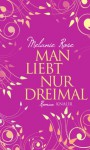 Man Liebt Nur Dreimal - Melanie Rose, Heidi Lichtblau