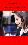 Tips From An Emergency Dispatcher: The Book To Read Before You Need 911 - Laura Smith