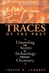 Traces Of The Past: Unraveling The Secrets Of Archaeology Through Chemistry - Joseph B. Lambert