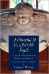 A Cheerful and Comfortable Faith: Anglican Religious Practice in the Elite Households of Eighteenth-Century Virginia - Lauren F. Winner