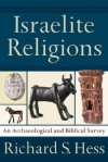 Israelite Religions: An Archaeological and Biblical Survey - Richard S. Hess