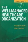The Well-Managed Healthcare Organization - Kenneth R. White, John R. Griffith