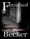 Famished - Edwin F. Becker