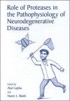 Role of Proteases in the Pathophysiology of Neurodegenerative Diseases - Abel Lajtha, Naren L. Banik