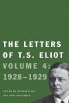 The Letters of T. S. Eliot: Volume 4: 1928-1929 - T.S. Eliot, Valerie Eliot, John Haffenden, Faber & Faber Ltd
