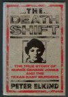 The Death Shift: The True Story Of Nurse Genene Jones And The Texas Baby Murders - Peter Elkind