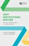 Why Institutions Matter: The New Institutionalism in Political Science - Vivien Lowndes, Mark Roberts