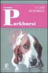 I cani di Babele - Carolyn Parkhurst, Monica Pavani
