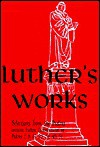 Luther's Works Selected Psalms I/Chapters 2, 8, 19, 23, 26, 45 and 51 (Luther's Works) - Martin Luther