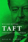 William Howard Taft Confident Peacemaker - David Henry Burton, William Howard Taft