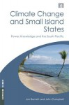 Climate Change and Small Island States: Power, Knowledge and the South Pacific (Earthscan Climate) - John Campbell, Jon Barnett