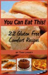 You Can Eat This 22 Gluten Free Comfort Recipes - Tam Linsey