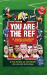 You Are the Ref: The Ultimate Illustrated Guide to the Laws of Football - Paul Trevillion, David Hills, Giles Richards, Keith Hackett, David James