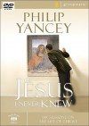 The Jesus I Never Knew: Six Sessions on the Life of Christ - Philip Yancey