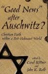 Good News After Auschwitz? - John K. Roth