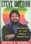Steve Wozniak--Inventor of the Apple Computer - Martha E. Kendall, Steve Wozniak