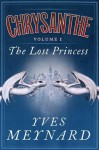 The Lost Princess: Chrysanthe Vol. 1 - Yves Meynard