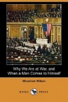 Why We Are at War, and When a Man Comes to Himself (Dodo Press) - Woodrow Wilson