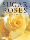 Sugar Roses for Cakes - Tombi Peck, Alan Dunn, Tony Warren