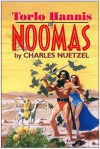 Torlo Hannis Of Noomas (The Noomas Chronicles) - Charles Nuetzel