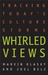 Whirled Views: Tracking Today's Cultural Storms - Marvin Olasky
