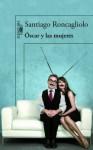 Óscar y las mujeres - Santiago Roncagliolo