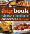 Betty Crocker The Big Book of Slow Cooker, Casseroles & More - Betty Crocker