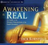 Awakening Is Real: A Guide to the Deeper Dimensions of the Inner Journey - Jack Kornfield