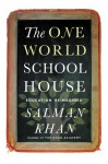 The One World Schoolhouse: A New Approach to Teaching and Learning - Salman Khan