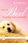 The New York Times Stay in Bed Sunday Crosswords: 75 Puzzles from the Pages of The New York Times - Will Shortz, The New York Times