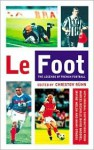 Le Foot: The Legends of French Football - Christov Ruhn, Marcel Desailly, David Baddiel, Irvine Welsh