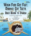When Fish Got Feet, Sharks Got Teeth, and Bugs Began to Swarm: A Cartoon Prehistory of Life Long Before Dinosaurs - Hannah Bonner