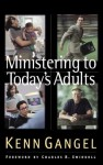 Ministering to Today's Adults - Kenneth O. Gangel, Charles R. Swindoll