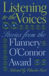 Listening to the Voices: Stories from the Flannery O'Connor Award - Charles East
