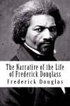 The Narrative of the Life of Frederick Douglass - Frederick Douglas