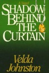 Shadow Behind The Curtain - Velda Johnston