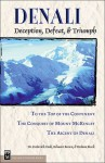 Denali: Deception, Defeat, & Triumph : To the Top of the Continent/Conquest of Mount McKinley/the Ascent of Denali - Belmore Browne, Hudson Stuck