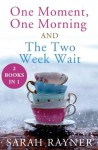 One Moment, One Morning and The Two Week Wait - Sarah Rayner