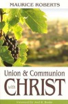 Union And Communion With Christ - Maurice Roberts, Joel R. Beeke