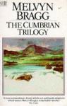 Cumbrian Trilogy Bragg Hpb - Melvyn Bragg